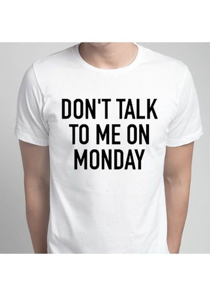 White color T-Shirts and Polos . Don't Talk To Me On Monday Tee -