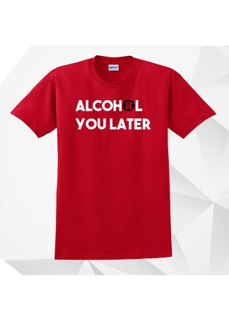 Red color  . AC Prints Spoofs Shirt Alcohol You Later -