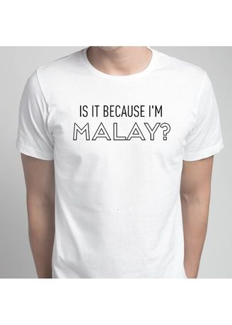 White color T-Shirts and Polos . Is It Because I'm Malay T-Shirt -